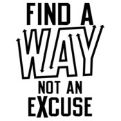 Find A Way, Not An Excuse